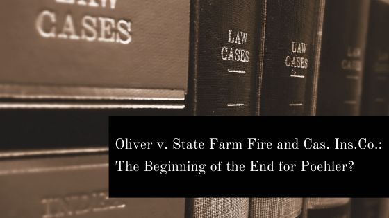 Oliver v. State Farm Fire and Cas. Ins. Co.: The Beginning of the End for Poehler?