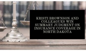 Kristi Brownson and Colleagues Win Summary Judgment on Insurance Coverage in North Dakota