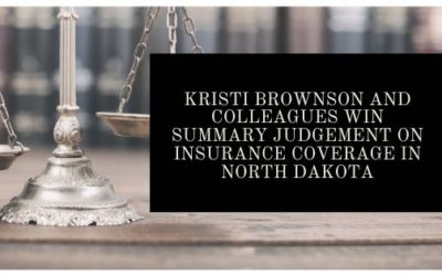 Kristi Brownson and Colleagues Win Summary Judgement on Insurance Coverage in North Dakota